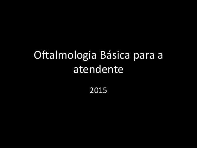 Oftalmologia Básica para a atendente 2015