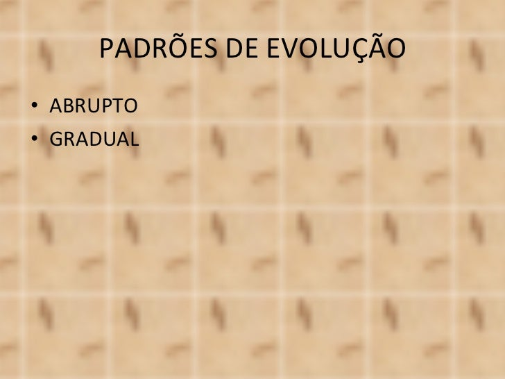 PADRÕES DE EVOLUÇÃO <ul><li>ABRUPTO </li></ul><ul><li>GRADUAL </li></ul>