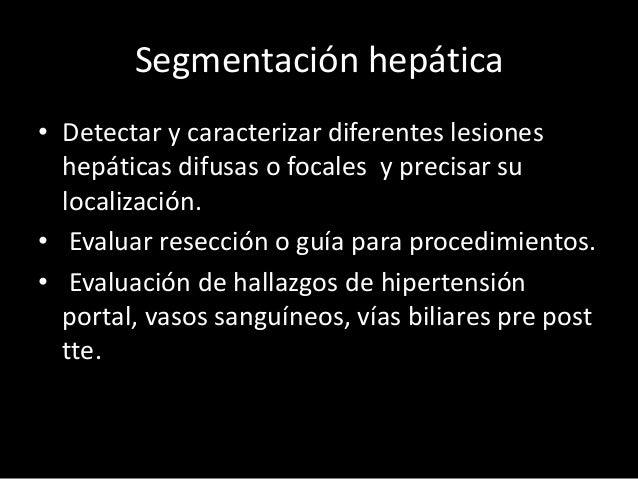 Segmentación hepática • Detectar y caracterizar diferentes lesiones hepáticas difusas o focales y precisar su localización...