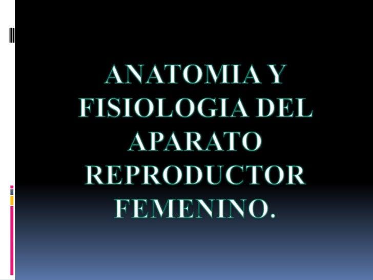 APARATO GENITAL FEMENINO.*ESTA DIVIDIDA EN EXTERNOS EINTERNOS.