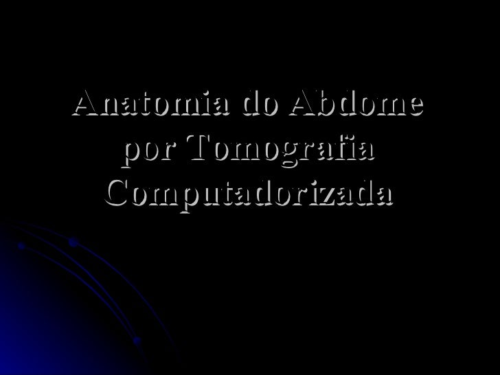 Anatomia do Abdome por Tomografia Computadorizada