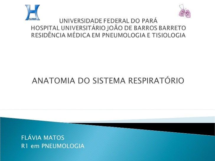 ANATOMIA DO SISTEMA RESPIRATÓRIO FLÁVIA MATOS R1 em PNEUMOLOGIA