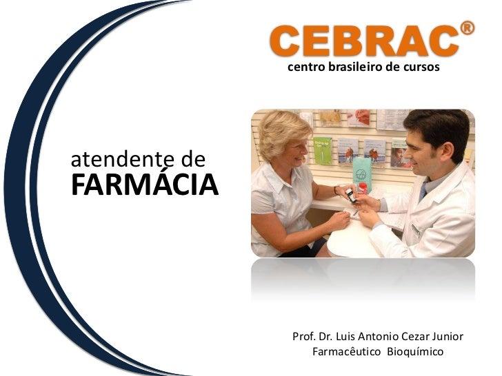 CEBRAC®<br />centro brasileiro de cursos<br />atendente de<br />FARMÁCIA<br />Prof. Dr. Luis Antonio Cezar Junior<br />Far...