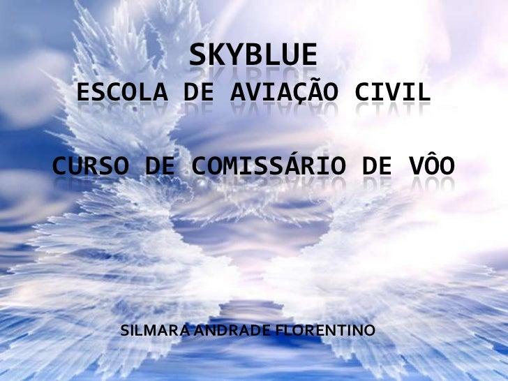 SKYBLUE ESCOLA DE AVIAÇÃO CIVILCURSO DE COMISSÁRIO DE VÔO    SILMARA ANDRADE FLORENTINO
