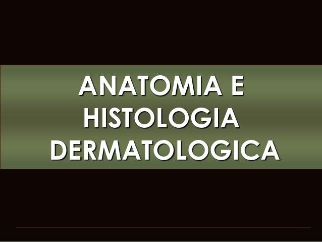 ANATOMIA E HISTOLOGIA DERMATOLOGICA