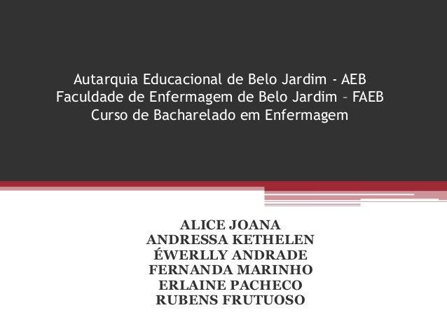 Autarquia Educacional de Belo Jardim - AEB Faculdade de Enfermagem de Belo Jardim – FAEB Curso de Bacharelado em Enfermage...