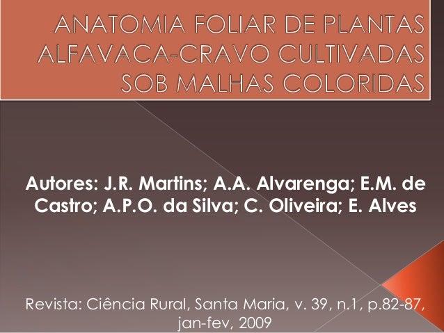 Autores: J.R. Martins; A.A. Alvarenga; E.M. deCastro; A.P.O. da Silva; C. Oliveira; E. AlvesRevista: Ciência Rural, Santa ...