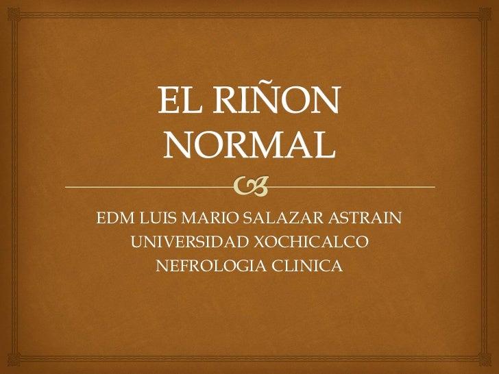 EDM LUIS MARIO SALAZAR ASTRAIN    UNIVERSIDAD XOCHICALCO      NEFROLOGIA CLINICA