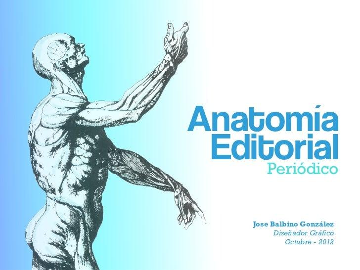 Anatomía Editorial     Periódico      Jose Balbino González            Diseñador Gráfico               Octubre - 2012