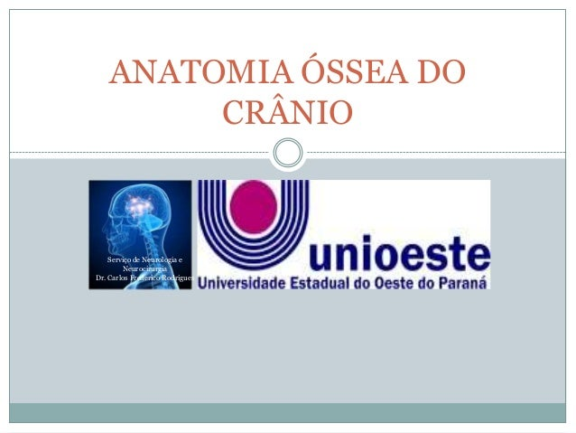 ANATOMIA ÓSSEA DO         CRÂNIO    Serviço de Neurologia e        NeurocirurgiaDr. Carlos Frederico Rodrigues
