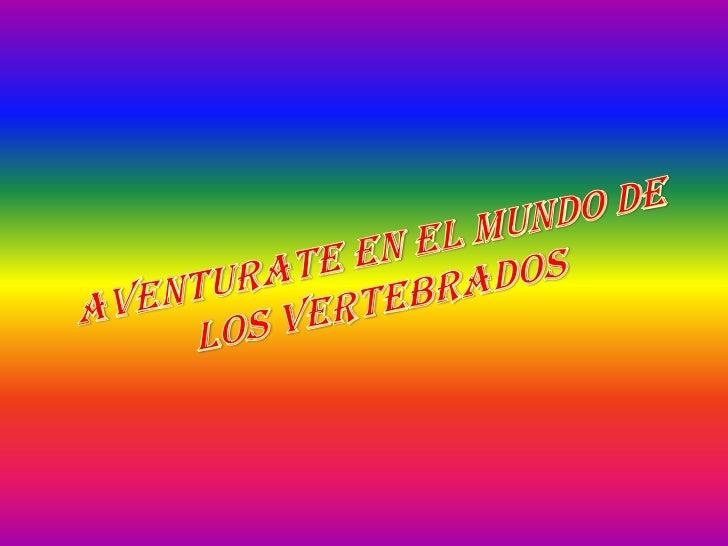 AVENTURATE EN EL MUNDO DE LOS VERTEBRADOS<br />