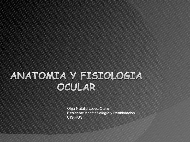 Olga Natalia López Otero Residente Anestesiología y Reanimación UIS-HUS