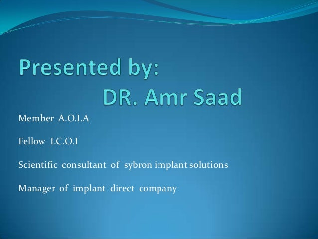 Member A.O.I.AFellow I.C.O.IScientific consultant of sybron implant solutionsManager of implant direct company