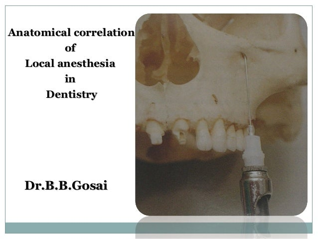 Anatomical correlationAnatomical correlation ofof Local anesthesiaLocal anesthesia inin DentistryDentistry Dr.B.B.GosaiDr....