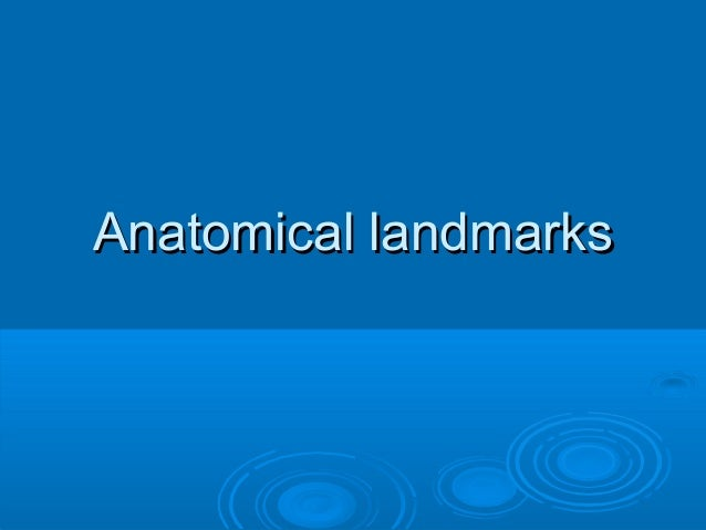 Anatomical landmarksAnatomical landmarks