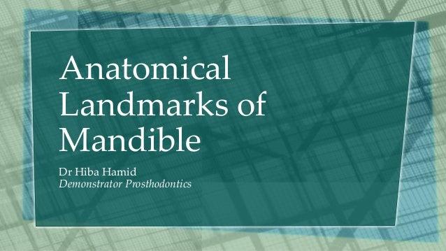 Anatomical Landmarks of Mandible Dr Hiba Hamid Demonstrator Prosthodontics