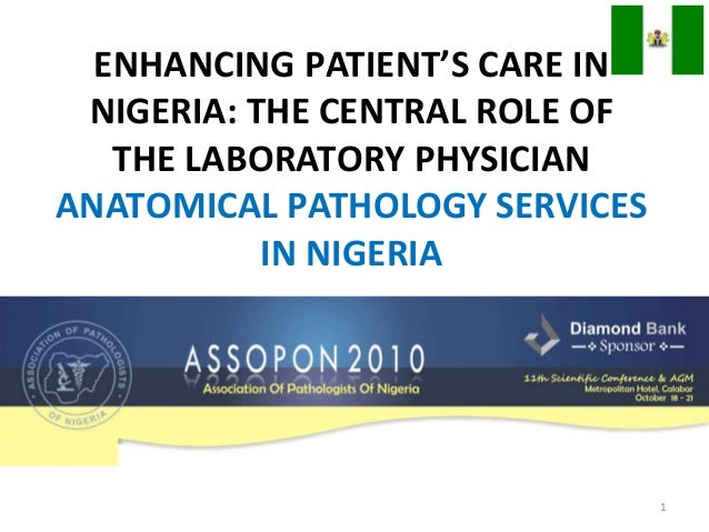ENHANCING PATIENT'S CARE IN NIGERIA: THE CENTRAL ROLE OF THE LABORATORY PHYSICIAN ANATOMICAL PATHOLOGY SERVICES IN NIGERIA...