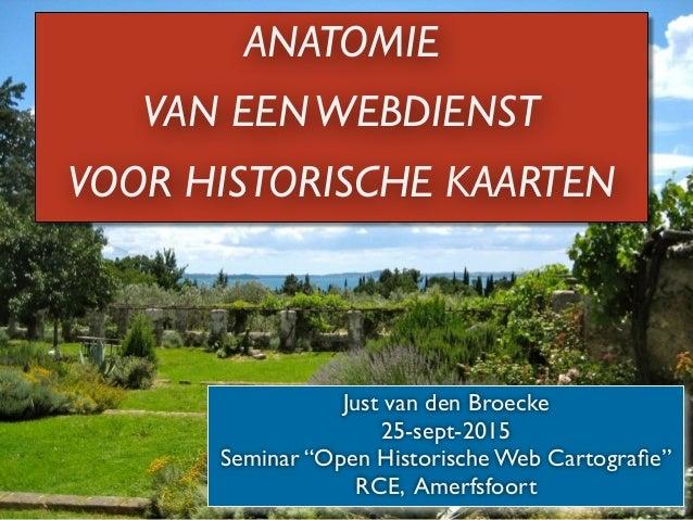 """ANATOMIE VAN EENWEBDIENST VOOR HISTORISCHE KAARTEN Just van den Broecke  25-sept-2015  Seminar """"Open Historische Web Car..."""