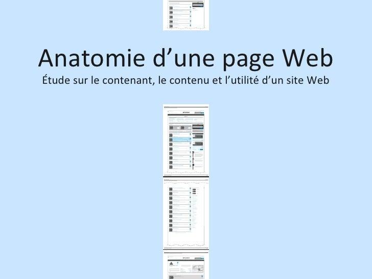Anatomie d'une page Web <ul><li>Étude sur le contenant, le contenu et l'utilité d'un site Web </li></ul>