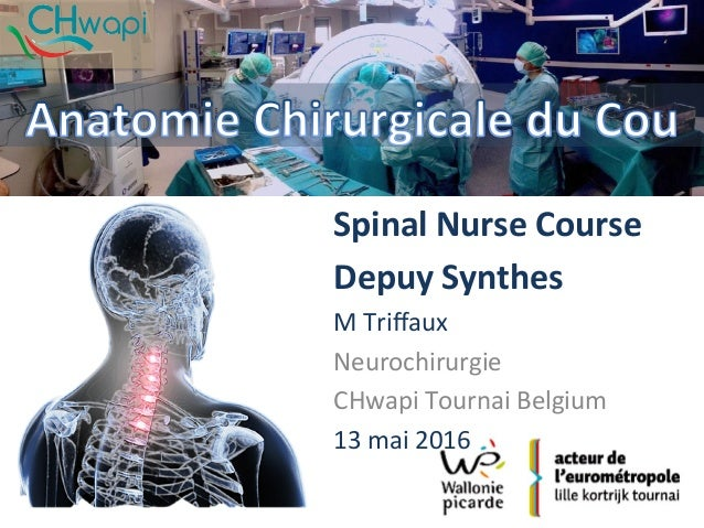 Spinal	Nurse	Course	 Depuy	Synthes	 M	Triffaux		 Neurochirurgie	 CHwapi	Tournai	Belgium	 13	mai	2016