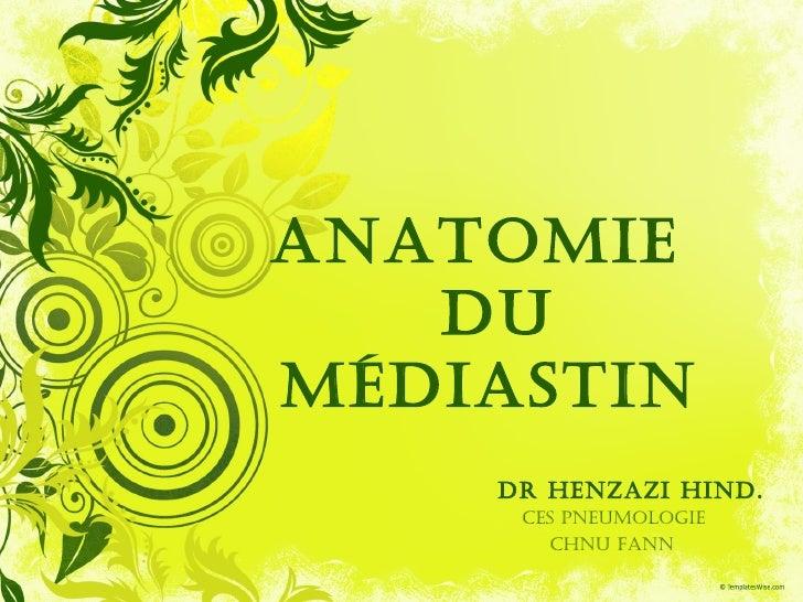 ANATOMIE   DUMÉDIASTIN    Dr HENZAZI HIND.     CES pNEUMOlOgIE       CHNU FANN