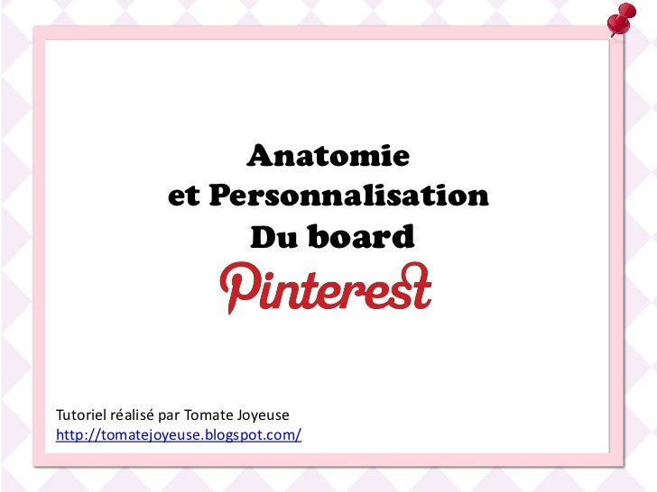 Anatomie               et Personnalisation                    Du boardTutoriel réalisé par Tomate Joyeusehttp://tomatejoye...