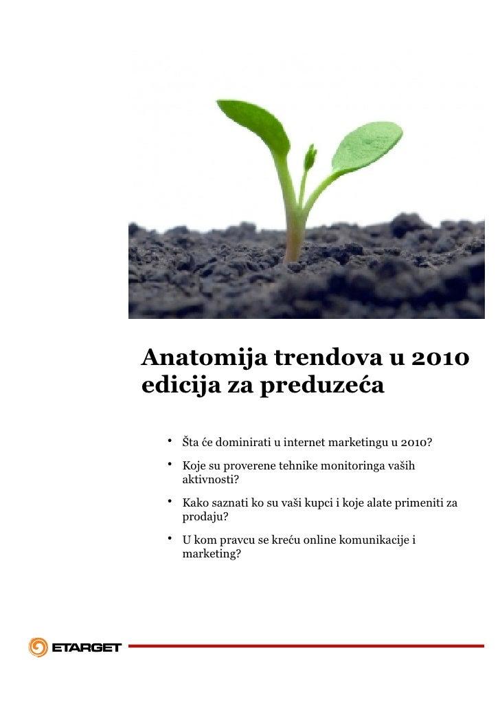 Anatomija trendova u 2010 edicija za preduzeća   • Šta će dominirati u internet marketingu u 2010?  • Koje su proverene te...