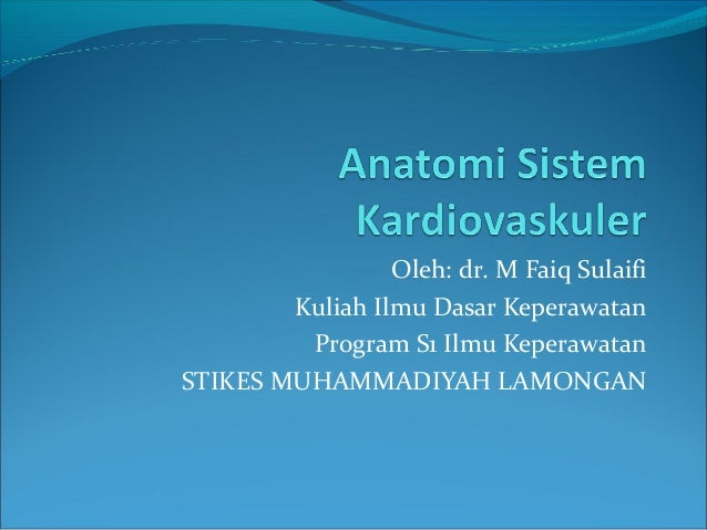 Oleh: dr. M Faiq Sulaifi Kuliah Ilmu Dasar Keperawatan Program S1 Ilmu Keperawatan STIKES MUHAMMADIYAH LAMONGAN