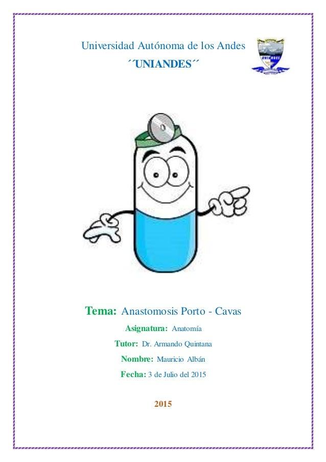 Universidad Autónoma de los Andes ´´UNIANDES´´ Tema: Anastomosis Porto - Cavas Asignatura: Anatomía Tutor: Dr. Armando Qui...