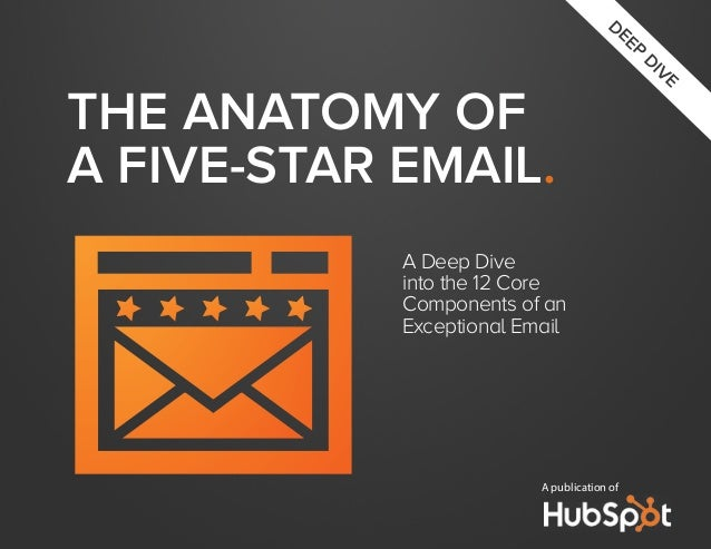 A Deep Dive into the 12 Core Components of an Exceptional Email A publication of DEEP DIVE THE ANATOMY OF A FIVE-STAR EMAI...
