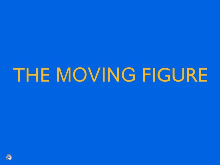 THE MOVING FIGURE