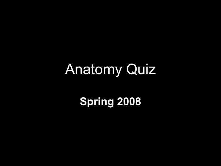 Anatomy Quiz Spring 2008