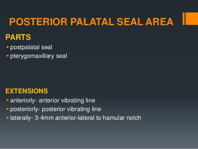 Pterygomaxillary seal Postpalatal seal POSTERIOR PALATAL SEAL AREA