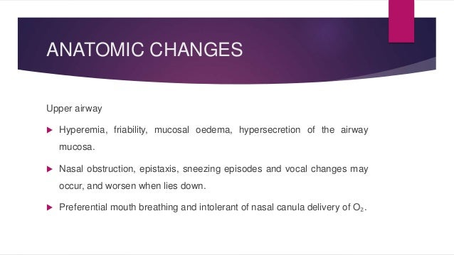 ANATOMIC CHANGES  Upper airway   Hyperemia, friability, mucosal oedema, hypersecretion of the airway  mucosa.   Nasal ob...