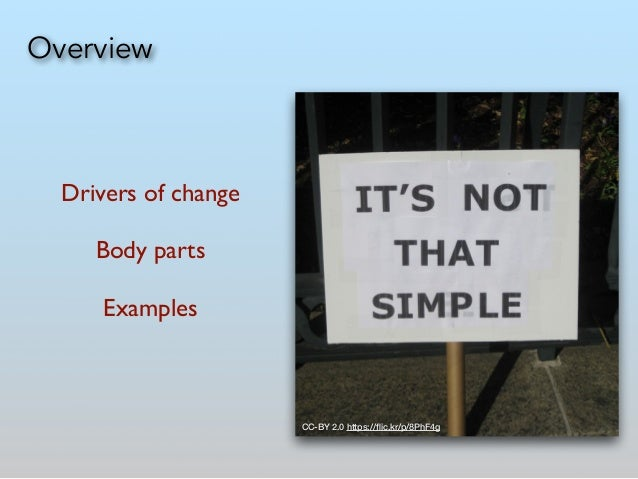 Overview Drivers of change   ! Body parts  ! Examples  CC-BY 2.0 https://flic.kr/p/8PhF4g