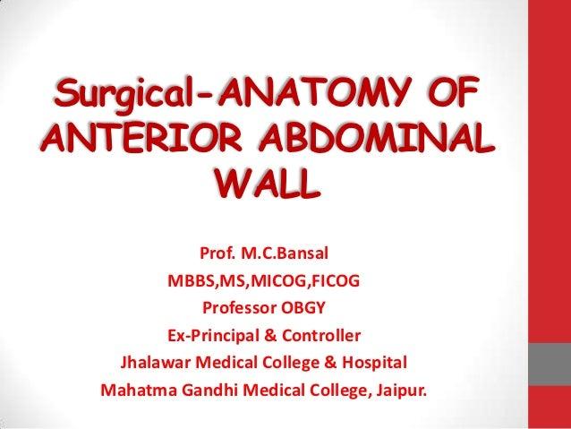 Surgical-ANATOMY OFANTERIOR ABDOMINAL          WALL            Prof. M.C.Bansal        MBBS,MS,MICOG,FICOG            Prof...