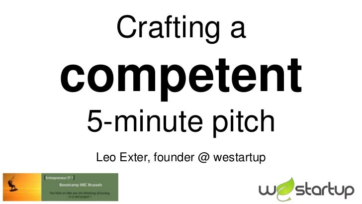 Crafting acompetent 5-minute pitch Leo Exter, founder @ westartup