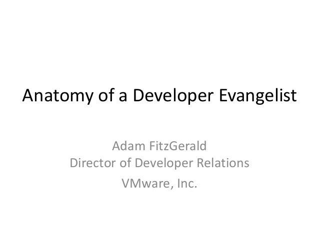 Anatomy of a Developer Evangelist            Adam FitzGerald     Director of Developer Relations              VMware, Inc.