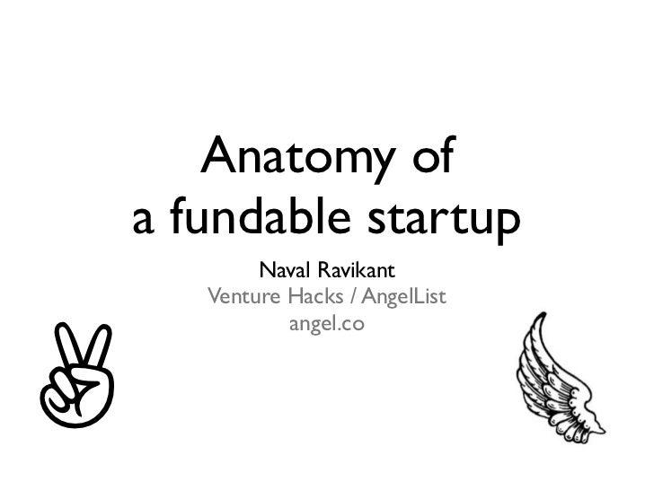 Anatomy of    a fundable startup            Naval Ravikant       Venture Hacks / AngelList✌               angel.co