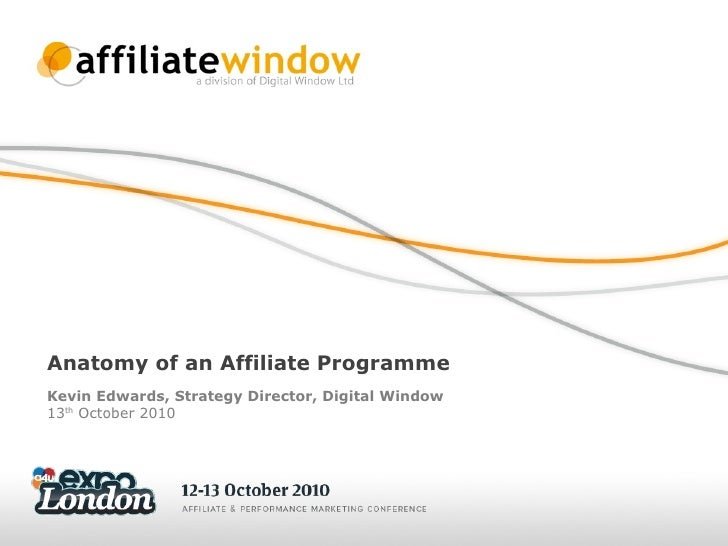 Anatomy of an Affiliate Programme Kevin Edwards, Strategy Director, Digital Window 13 th  October 2010