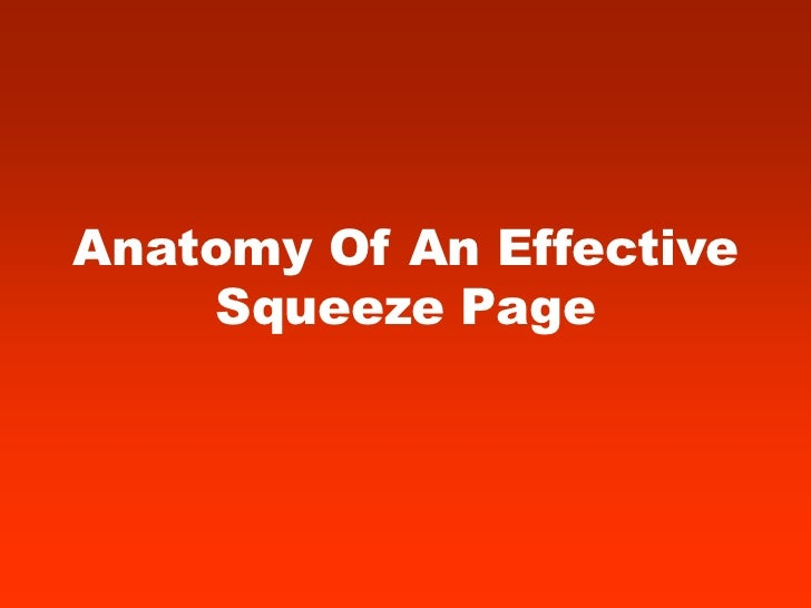 Anatomy Of An Effective     Squeeze Page