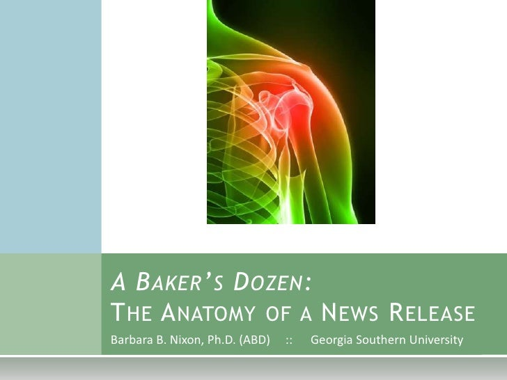 A BAKER'S DOZEN: THE ANATOMY OF A NEWS RELEASE Barbara B. Nixon, Ph.D. (ABD)   ::   Georgia Southern University