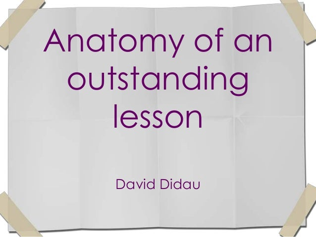 Anatomy of an outstanding    lesson    David Didau