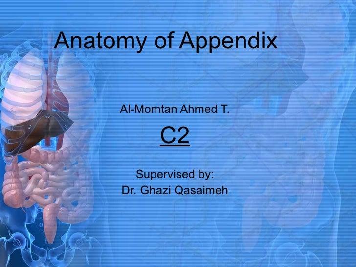 Anatomy of Appendix Al-Momtan Ahmed T. C2 Supervised by: Dr. Ghazi Qasaimeh