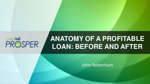 ANATOMY OF A PROFITABLE LOAN: BEFORE AND AFTER John Robertson