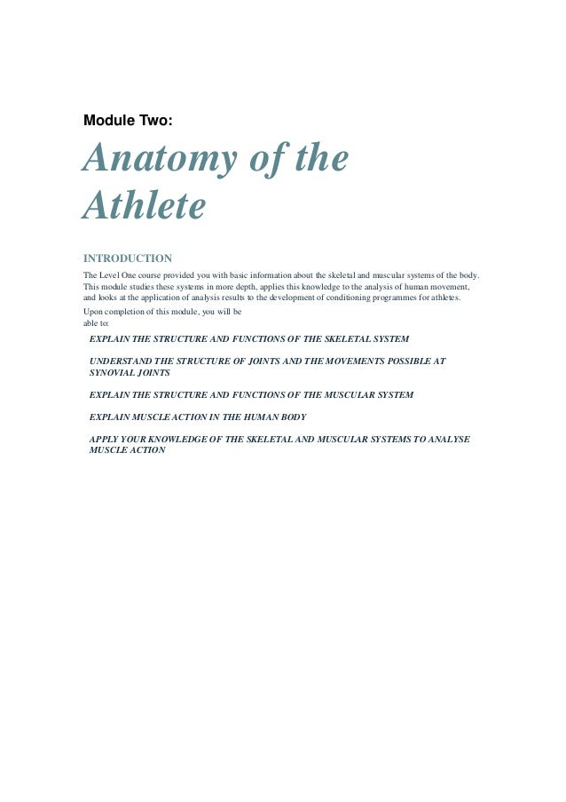Module Two:Anatomy of theAthleteINTRODUCTIONThe Level One course provided you with basic information about the skeletal an...
