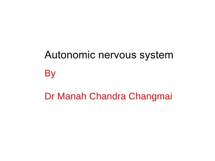 Autonomic nervous system By  Dr Manah Chandra Changmai