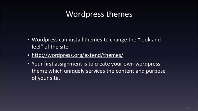 "Wordpress	   themes • Wordpress	   can	   install	   themes	   to	   change	   the	   ""look	   and	    feel""	   of	   the	..."