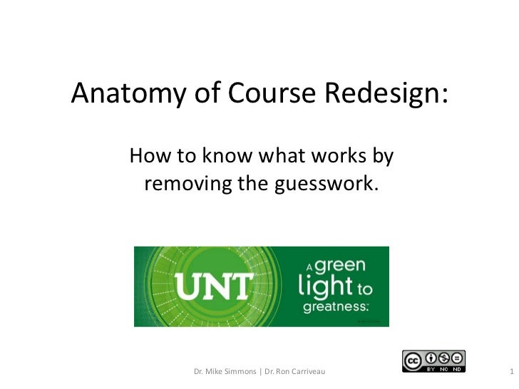Anatomy of Course Redesign:    How to know what works by     removing the guesswork.          Dr. Mike Simmons | Dr. Ron C...
