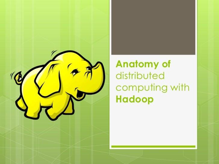 Anatomy ofdistributedcomputing withHadoop